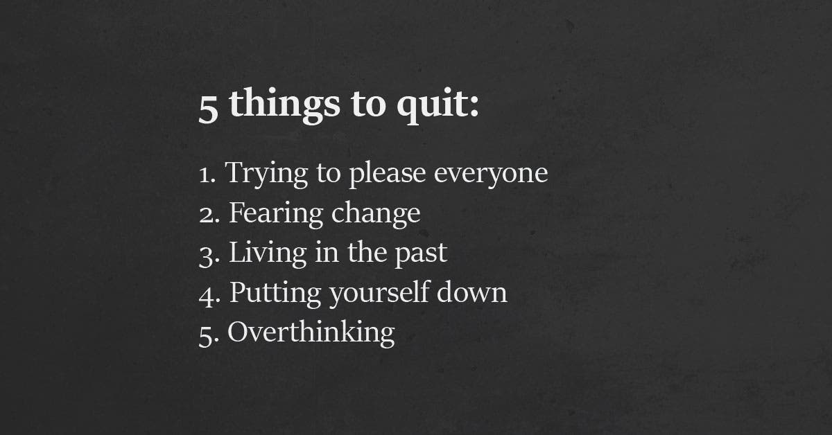 7 Things To Immediately Quit Doing If You Want To Improve Your Life