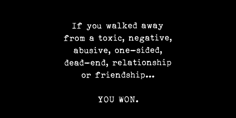 If You Walked Away From A Toxic, Abusive, Dead-End Relationship, Congratulations: You Won