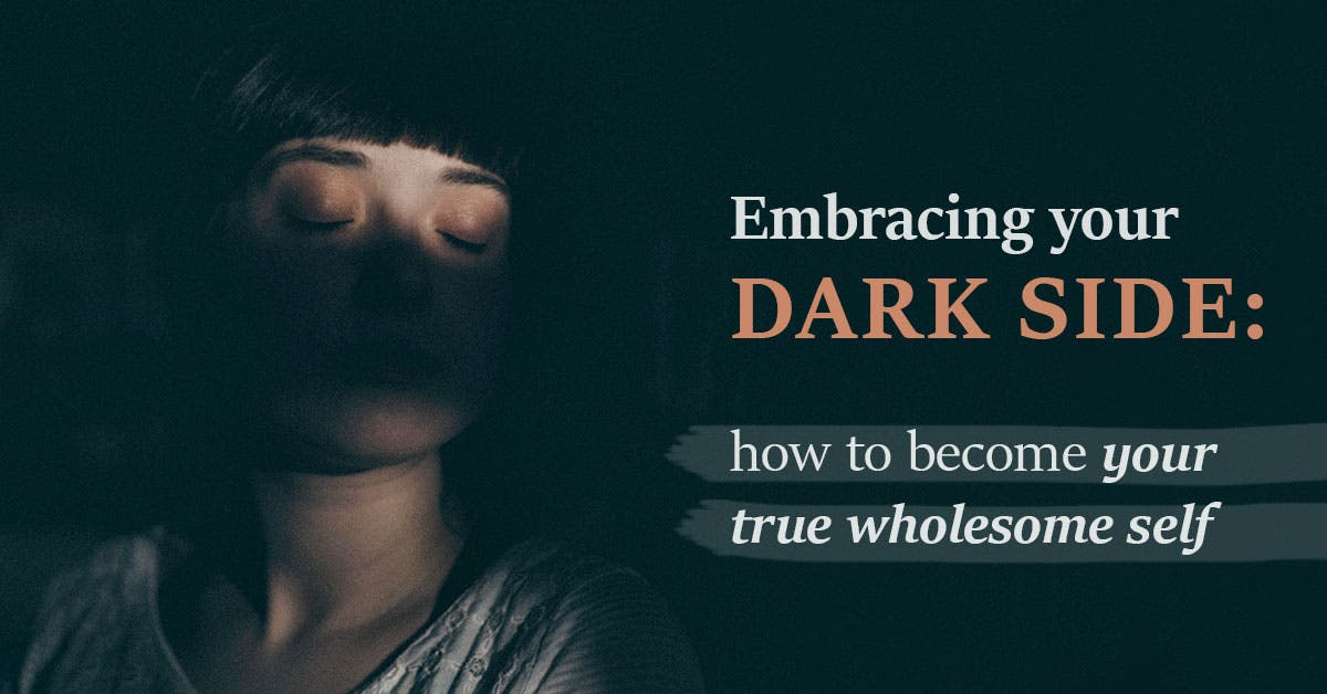 Embracing your dark side: how to become your true wholesome self