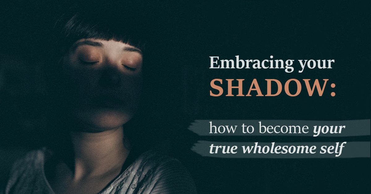 Embracing your shadow: how to become your true wholesome self