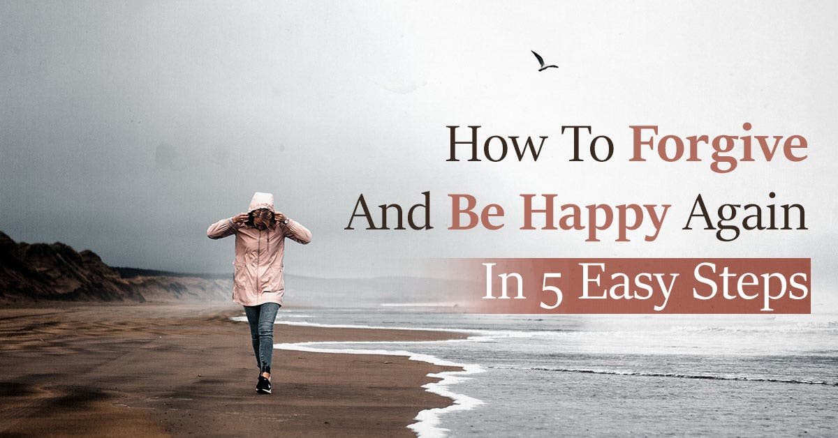 How to forgive and be happy again in 5 easy steps