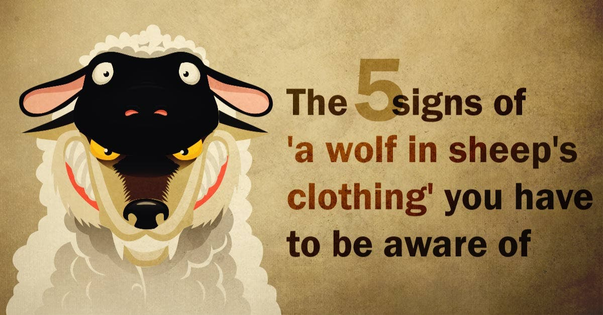 The 5 signs of 'a wolf in sheep's clothing' you have to be aware of
