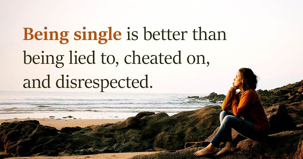 6 surefire reasons why being Single is better than being with the wrong person